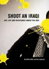 Shoot an Iraqi: Art, Life and Resistance Under the Gun Cover Image