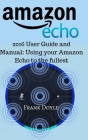 Amazon Echo: 2016 User Guide and Manual: Using your Amazon Echo to the fullest Cover Image