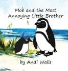 Moe and the Most Annoying Little Brother: a Moe the Penguin Book Cover Image