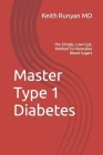Master Type 1 Diabetes: The Simple, Low-Cost, Method To Normalize Blood Sugars Cover Image