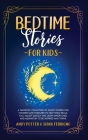 Bedtime Stories for Kids: A Fantastic Collection of Short Stories for Children and Toddlers to Help Them Relax, Fall Asleep Quickly and Learn Mi Cover Image