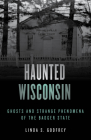 Haunted Wisconsin: Ghosts and Strange Phenomena of the Badger State Cover Image