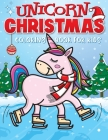 Unicorn Christmas Coloring Book for Kids: The Best Christmas Stocking Stuffers Gift Idea for Girls Ages 4-8 Year Olds - Girl Gifts - Cute Unicorns Col Cover Image
