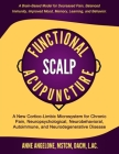 Functional Scalp Acupuncture: A New Cortico-Limbic Microsystem for Chronic Pain, Neuropsychological, Neurobehavioral, Autoimmune, and Neurodegenerat Cover Image