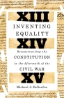 Inventing Equality: Reconstructing the Constitution in the Aftermath of the Civil War Cover Image