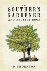 Southern Gardener and Receipt Book: Containing Directions for Gardening Cover Image