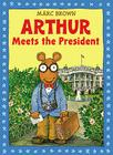 Arthur Meets the President: An Arthur Adventure Cover Image