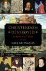 Christendom Destroyed: Europe 1517-1648 (The Penguin History of Europe) Cover Image