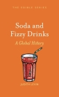 Soda and Fizzy Drinks: A Global History (Edible) Cover Image