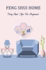 Feng Shui Home: Feng Shui Tips For Beginner: Feng Shui Home For Beginner Cover Image