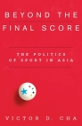 Beyond the Final Score: The Politics of Sport in Asia (Contemporary Asia in the World) Cover Image
