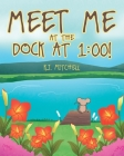 Meet Me at the Dock at 1: 00! Cover Image