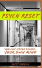 Psych Reset: You can never escape... your own mind Cover Image