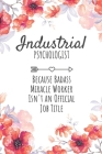 Industrial Psychologist Because Badass Miracle Worker Isn't an Official Job Title: Industrial Psychologist Gifts, Notebook for Psychologist, Psycholog Cover Image