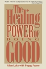 The Healing Power of Doing Good: The Health and Spiritual Benefits of Helping Others Cover Image