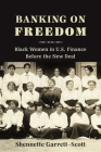 Banking on Freedom: Black Women in U.S. Finance Before the New Deal (Columbia Studies in the History of U.S. Capitalism) Cover Image