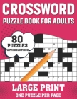 Crossword Puzzle Book For Adults: Fun Puzzle Crossword Book With Solutions Containing 80 Large Print Easy To Hard Enjoying Puzzles For Seniors, Adults Cover Image