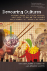 Devouring Cultures: Perspectives on Food, Power, and Identity from the Zombie Apocalypse to Downton Abbey (Food and Foodways) Cover Image