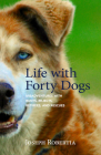 Life with Forty Dogs: Misadventures with Runts, Rejects, Retirees, and Rescues Cover Image