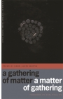 A Gathering of Matter / A Matter of Gathering: Poems (Cave Canem Poetry Prize) Cover Image
