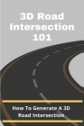 3D Road Intersection 101: How To Generate A 3D Road Intersection: Intersection Road Cover Image