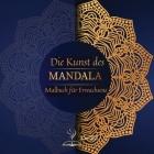 Die Kunst des MANDALA: Ein Malbuch für Erwachsene mit 72 der schönsten Mandalas der Welt zum Stressabbau und zur Entspannung, mit wunderschön Cover Image