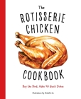 The Rotisserie Chicken Cookbook: Buy the Bird, Make 50 Quick Dishes Cover Image