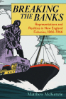 Breaking the Banks: Representations and Realities in New England Fisheries, 1866-1966 (Environmental History of the Northeast) Cover Image