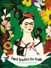 Paint Brushes for Frida: A Children's Book Inspired by Frida Kahlo (Children's Books Inspired by Famous Artworks) Cover Image