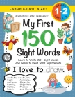 My First 150 Sight Words Workbook: (Ages 6-8) Learn to Write 150 and Read 500 Sight Words (Body, Actions, Family, Food, Opposites, Numbers, Shapes, Jo Cover Image