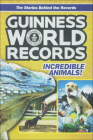 Guinness World Records: Incredible Animals: Amazing Animals and Their Awesome Fe Cover Image