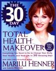 The 30 Day Total Health Makeover: Everything You Need To Do To Change Your Body, Your Health and Your Life in 30 Days Cover Image