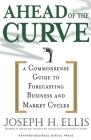 Ahead of the Curve: A Commonsense Guide to Forecasting Business and Market Cycle Cover Image