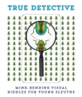 True Detective: Mind-Bending Visual Riddles for Young Sleuths! Cover Image