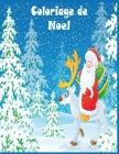 Coloriage de Noel: 40+ pages de coloriage de Noël: Papa Noël, Bonhomme de neige, Cadeaux, Lutins, Rennes, Enfants, Sapins - Un livre de c Cover Image