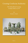 Creating Confucian Authority: The Field of Ritual Learning in Early China to 9 Ce (Sinica Leidensia #152) Cover Image