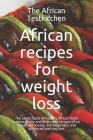African recipes for weight loss: The exotic cuisine of a healthy food culture. Tasty and little used formulas of an important society. Cover Image