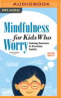 Mindfulness for Kids Who Worry: Calming Exercises to Overcome Anxiety Cover Image