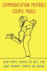 Communication Mistakes Couple Makes: What happy couples do well And what unhappy couples do wrong Cover Image
