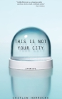 This Is Not Your City Cover Image