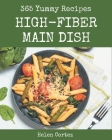 365 Yummy High-Fiber Main Dish Recipes: The Highest Rated Yummy High-Fiber Main Dish Cookbook You Should Read Cover Image