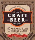 The Craft Beer Cookbook: From IPAs and Bocks to Pilsners and Porters, 100 Artisanal Recipes for Cooking with Beer Cover Image