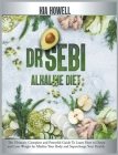 Dr Sebi Alkaline Diet: The Ultimate, Complete and Powerful Guide To Learn How to Detox and Lose Weight by Alkalize Your Body and Supercharge Cover Image