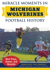 Miracle Moments in Michigan Wolverines Football History: Best Plays, Games, and Records Cover Image
