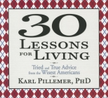 30 Lessons for Living: Tried and True Advice from the Wisest Americans (Your Coach in a Box) Cover Image