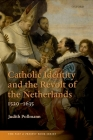Catholic Identity and the Revolt of the Netherlands, 1520-1635 (Past & Present Books) Cover Image