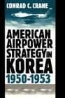 American Airpower Strategy/Korea (Modern War Studies) Cover Image