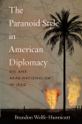 The Paranoid Style in American Diplomacy: Oil and Arab Nationalism in Iraq (Stanford Studies in Middle Eastern and Islamic Societies and) Cover Image
