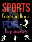Sports Coloring Book For Boys And Girls: Coloring Books For Boys And Girls Cool Sports And Games Cover Image