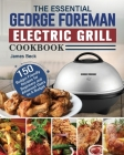 The Essential George Foreman Electric Grill Cookbook: 150 Budget-Friendly Recipes for Beginners and Advanced Users on A Budget Cover Image